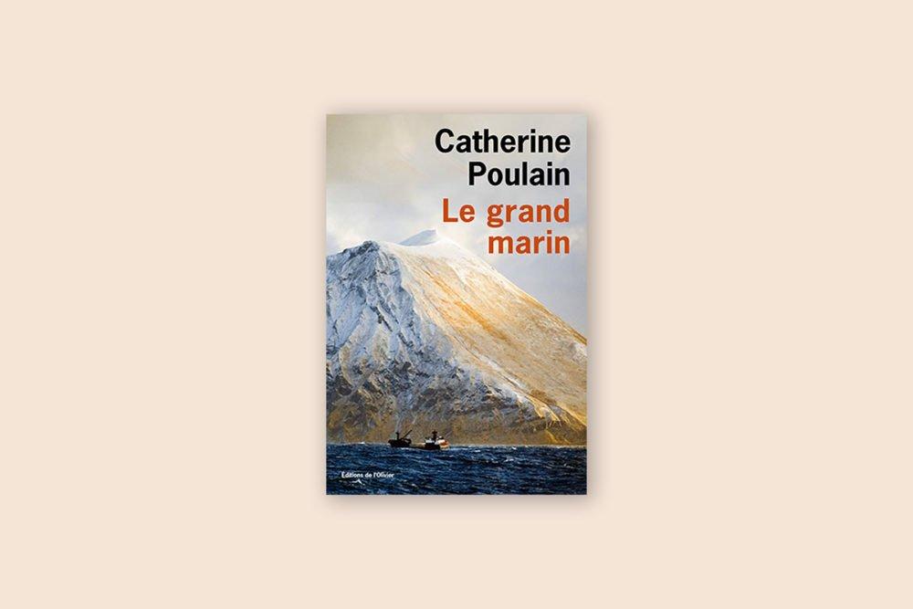 Livres voyage aventure à lire 2/100 — Le grand marin— Catherine Poulain (2016)