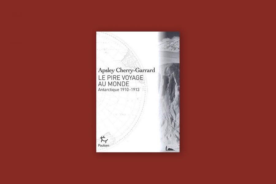 100 livres voyage aventure 22/100 — Le pire voyage au monde — Apsley Cherry-Garrad (1922)