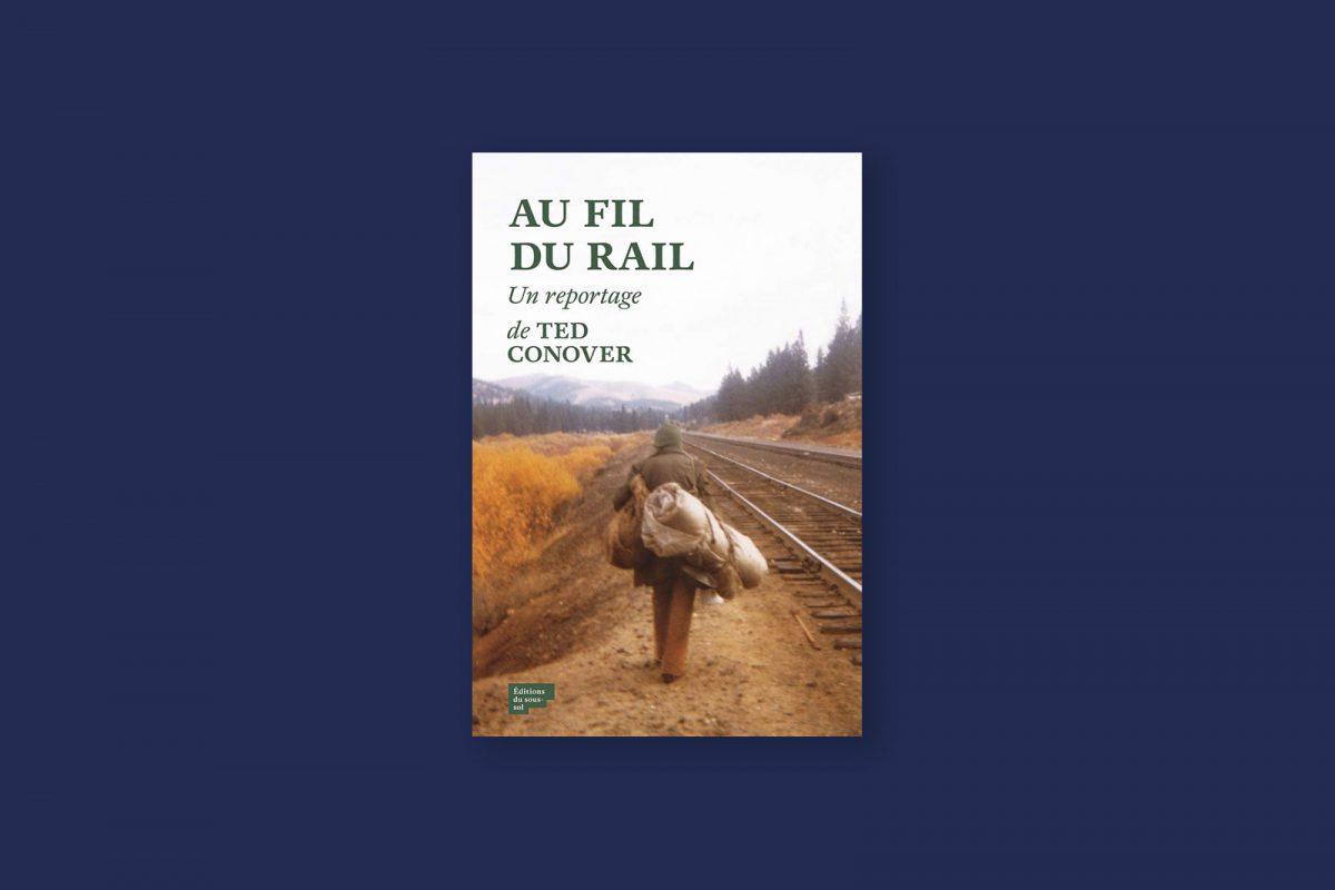 Livre aventure et voyage 93 : Au fil du rail — Ted Conover (2016)